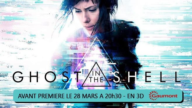 GAGNEZ VOS PLACES POUR L'AVANT PREMIERE DE GHOST IN THE SHELL
