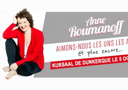GAGNEZ VOS INVITATIONS POUR ANNE ROUMANOFF A DUNKERQUE